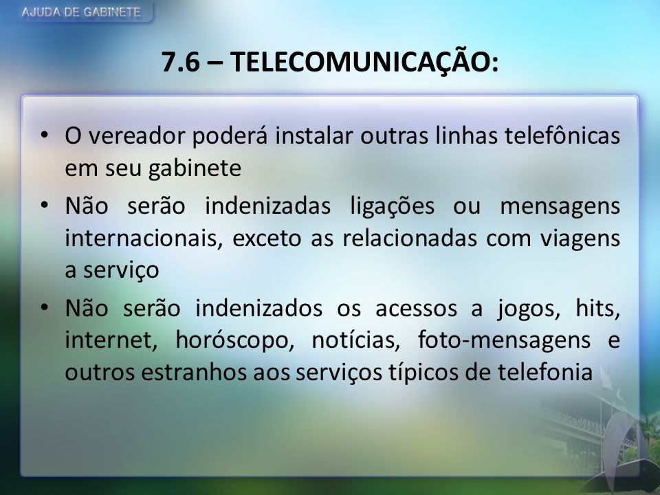 7.6 – TELECOMUNICAÇÃO: O vereador poderá instalar outras linhas telefônicas em seu gabinete.