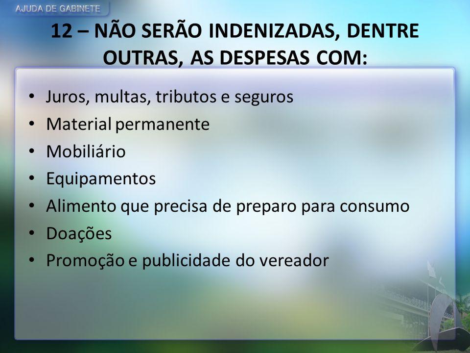 12 – NÃO SERÃO INDENIZADAS, DENTRE OUTRAS, AS DESPESAS COM: