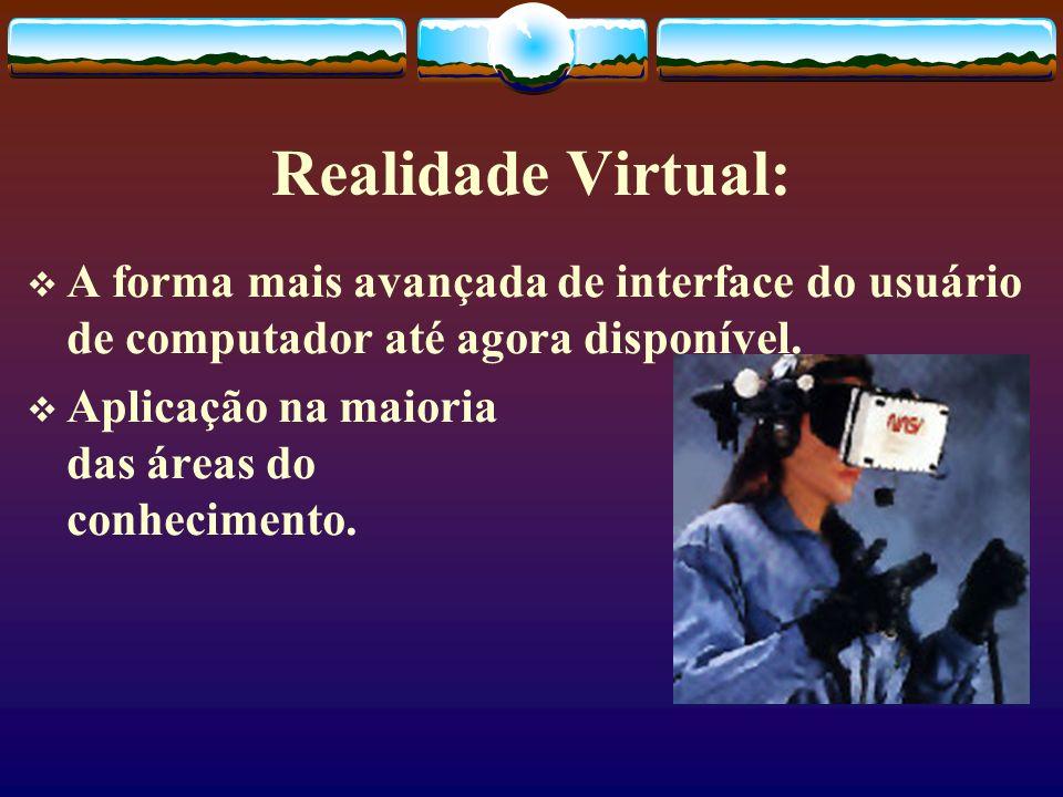 Realidade Virtual: A forma mais avançada de interface do usuário de computador até agora disponível.
