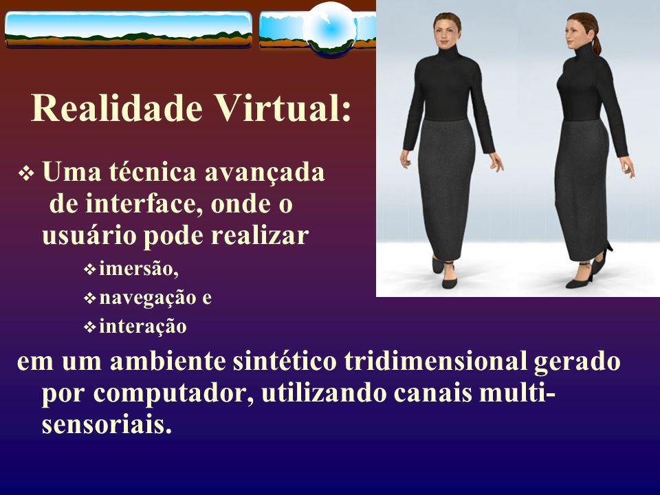 Realidade Virtual: Uma técnica avançada de interface, onde o usuário pode realizar. imersão, navegação e.