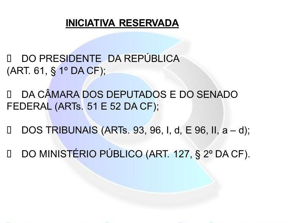 INICIATIVA RESERVADAØ DO PRESIDENTE DA REPÚBLICA (ART. 61, § 1º DA CF);