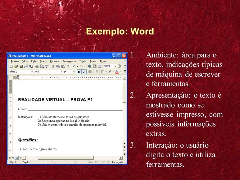 Exemplo: Word Ambiente: área para o texto, indicações típicas de máquina de escrever e ferramentas.