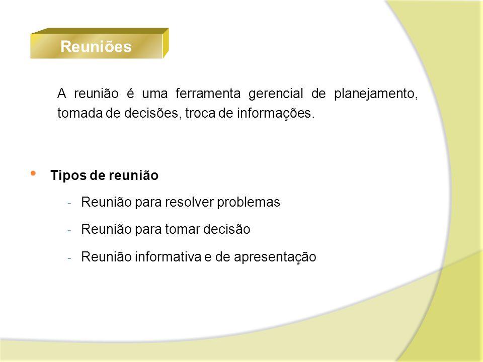 Reuniões A reunião é uma ferramenta gerencial de planejamento, tomada de decisões, troca de informações.