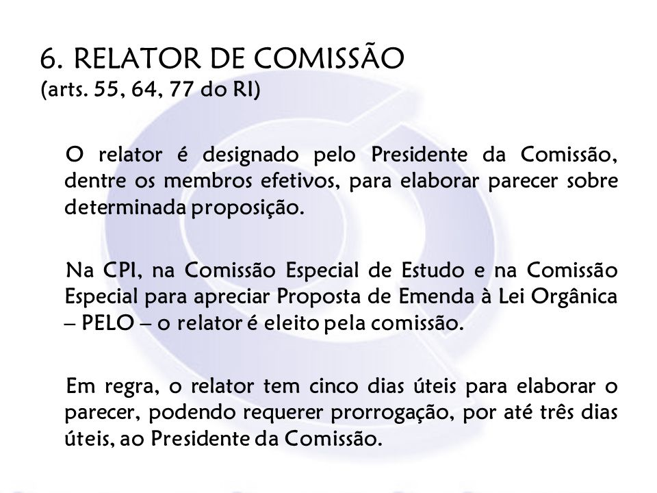 6. RELATOR DE COMISSÃO (arts. 55, 64, 77 do RI)