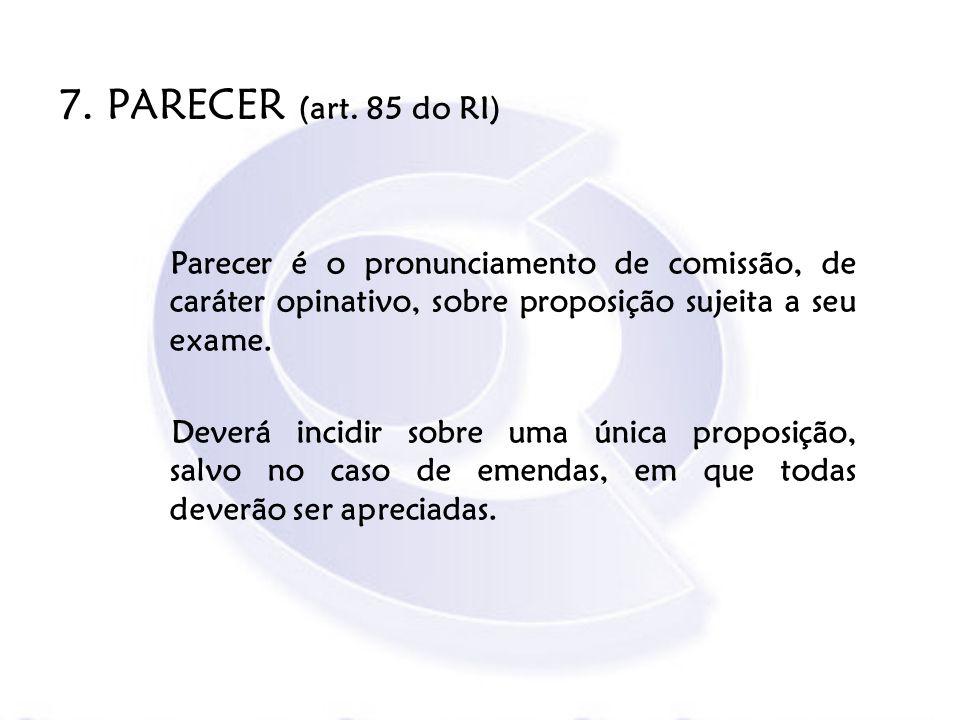 7. PARECER (art. 85 do RI) Parecer é o pronunciamento de comissão, de caráter opinativo, sobre proposição sujeita a seu exame.