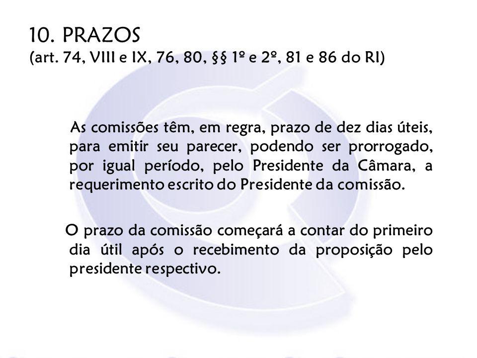 10. PRAZOS (art. 74, VIII e IX, 76, 80, §§ 1º e 2º, 81 e 86 do RI)