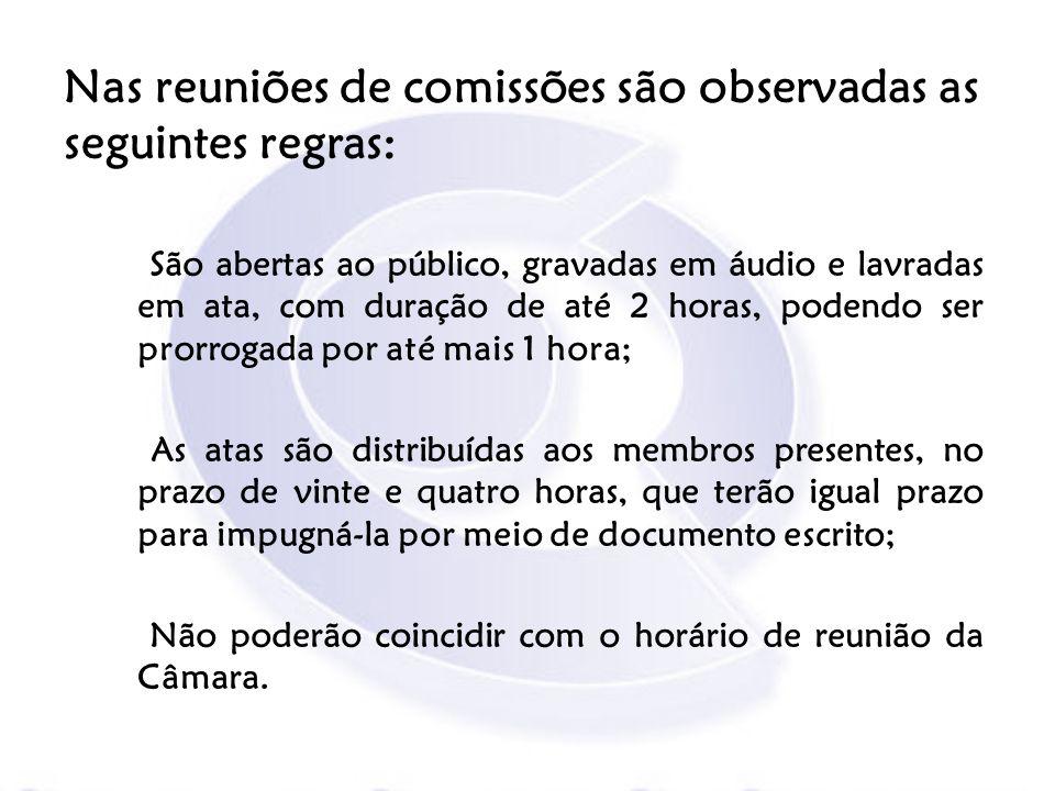 Nas reuniões de comissões são observadas as seguintes regras: