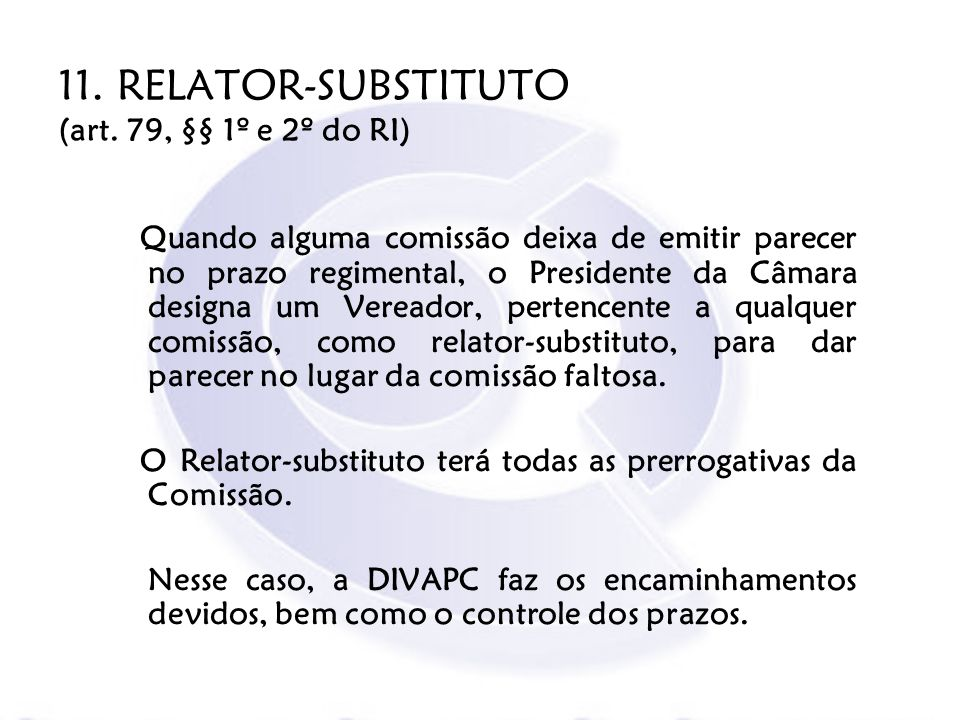 11. RELATOR-SUBSTITUTO (art. 79, §§ 1º e 2º do RI)