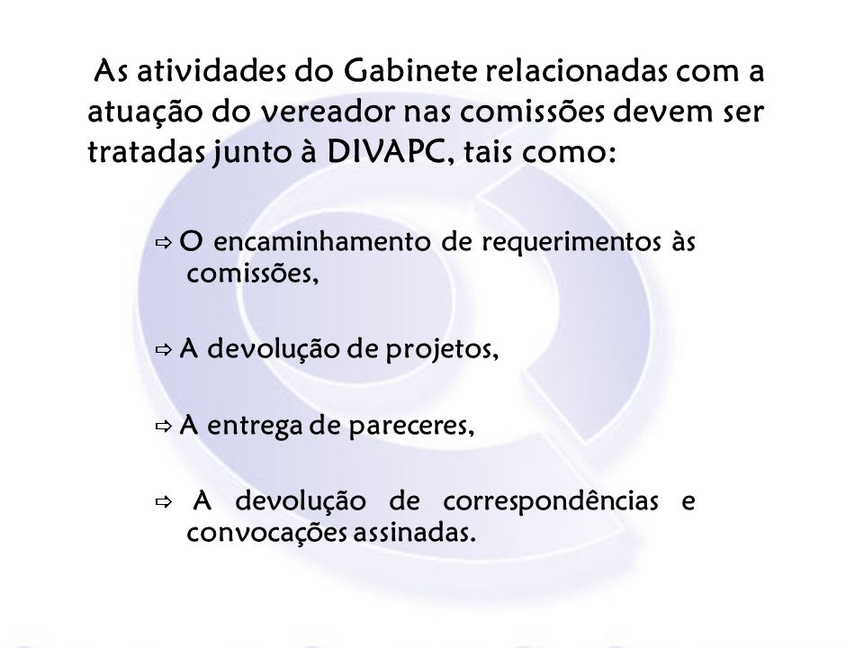 As atividades do Gabinete relacionadas com a atuação do vereador nas comissões devem ser tratadas junto à DIVAPC, tais como: