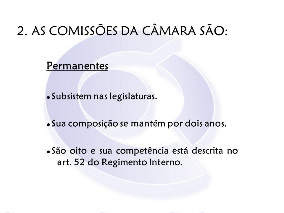 2. AS COMISSÕES DA CÂMARA SÃO: