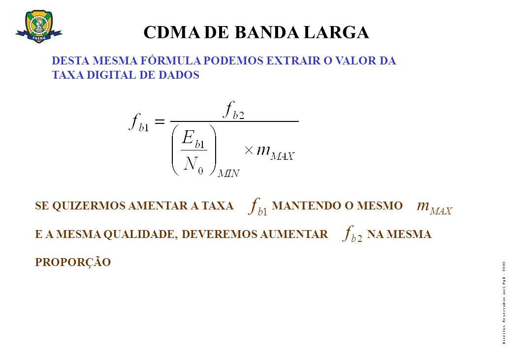 CDMA DE BANDA LARGA DESTA MESMA FÓRMULA PODEMOS EXTRAIR O VALOR DA. TAXA DIGITAL DE DADOS. f. m.