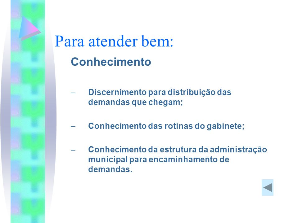 Conhecimento Discernimento para distribuição das demandas que chegam;