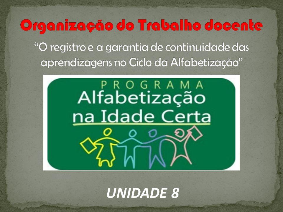 Organização do Trabalho docente O registro e a garantia de continuidade das aprendizagens no Ciclo da Alfabetização
