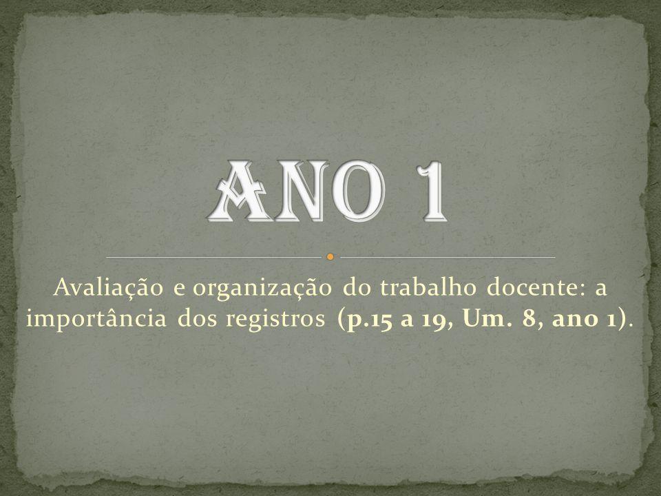 Ano 1 Avaliação e organização do trabalho docente: a importância dos registros (p.15 a 19, Um.