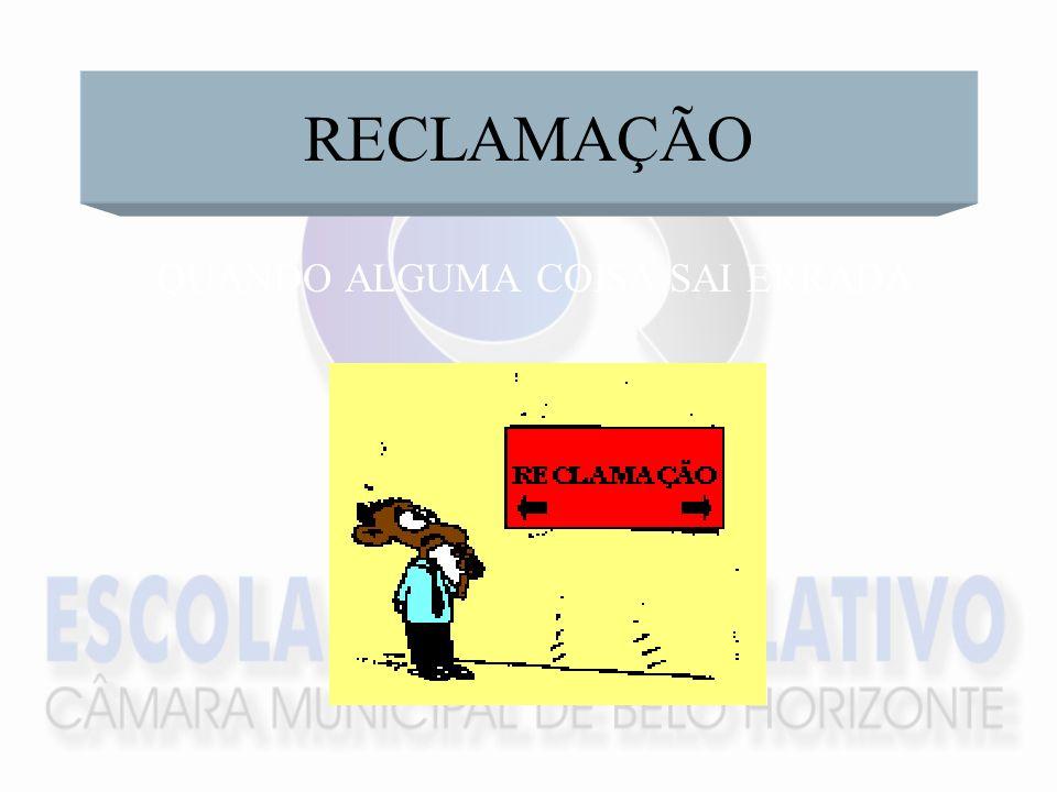 RECLAMAÇÃO QUANDO ALGUMA COISA SAI ERRADA