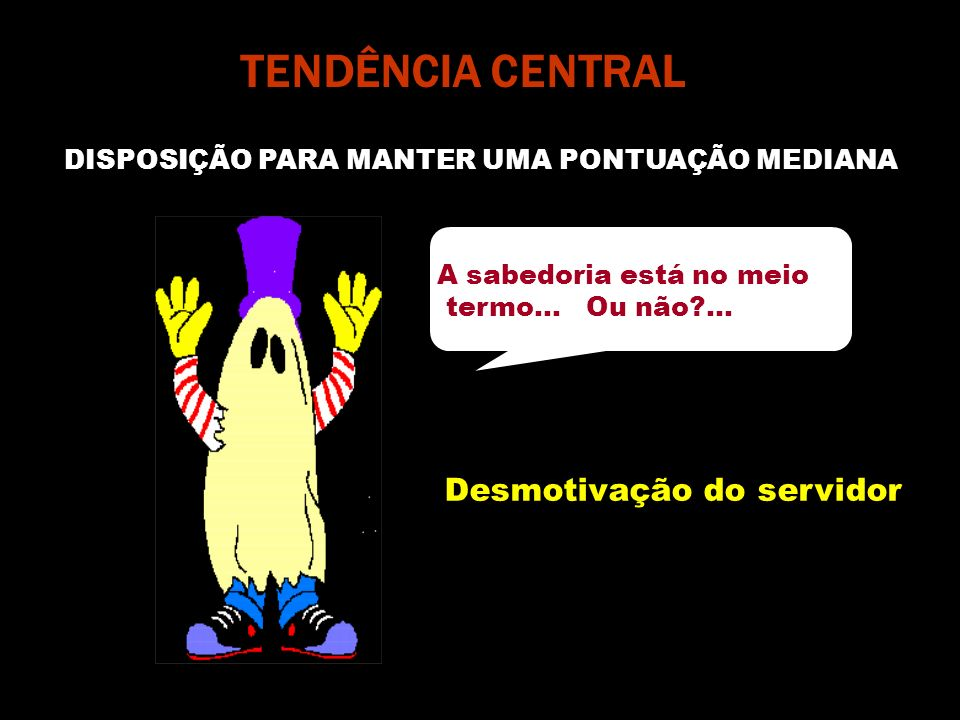 TENDÊNCIA CENTRAL Desmotivação do servidor
