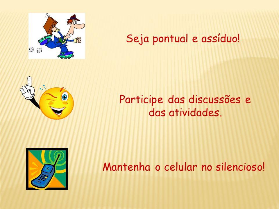 Participe das discussões e das atividades.