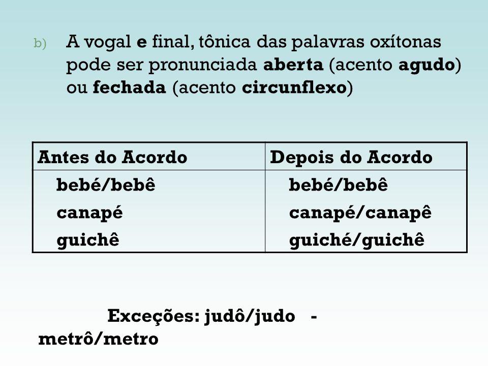 A vogal e final, tônica das palavras oxítonas pode ser pronunciada aberta (acento agudo) ou fechada (acento circunflexo)