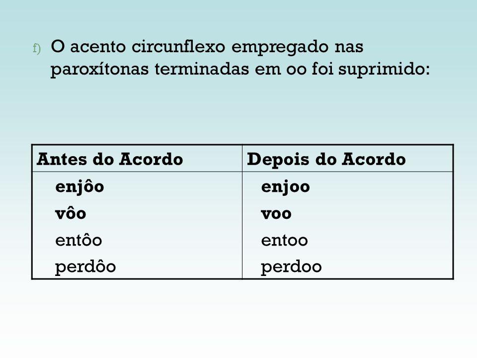 O acento circunflexo empregado nas paroxítonas terminadas em oo foi suprimido: