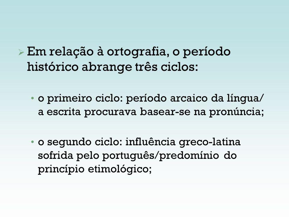 Em relação à ortografia, o período histórico abrange três ciclos: