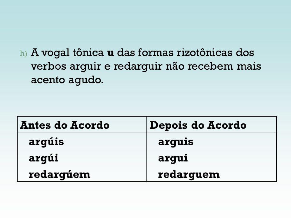 A vogal tônica u das formas rizotônicas dos verbos arguir e redarguir não recebem mais acento agudo.