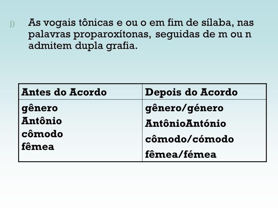 As vogais tônicas e ou o em fim de sílaba, nas palavras proparoxítonas, seguidas de m ou n admitem dupla grafia.