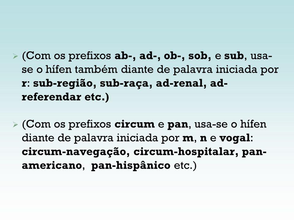 (Com os prefixos ab-, ad-, ob-, sob, e sub, usa-se o hífen também diante de palavra iniciada por r: sub-região, sub-raça, ad-renal, ad-referendar etc.)