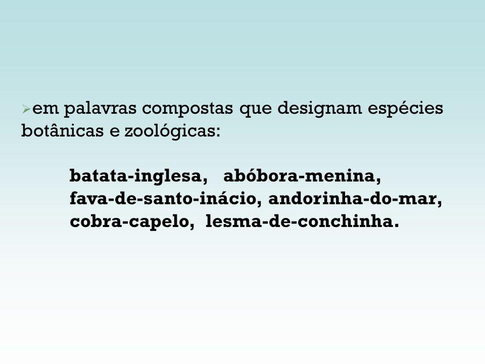 em palavras compostas que designam espécies botânicas e zoológicas: