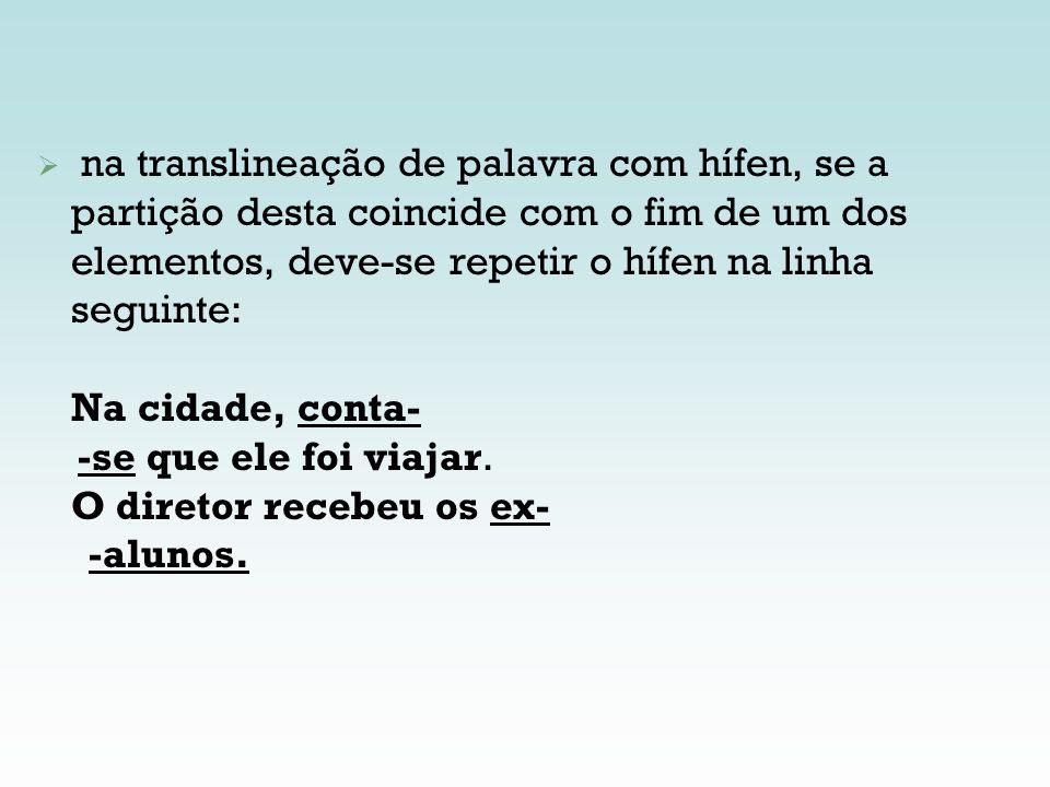 na translineação de palavra com hífen, se a partição desta coincide com o fim de um dos elementos, deve-se repetir o hífen na linha seguinte: