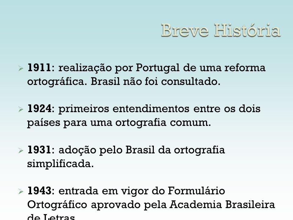 Breve História 1911: realização por Portugal de uma reforma ortográfica. Brasil não foi consultado.