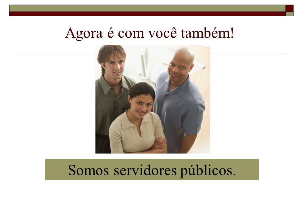 Somos servidores públicos.