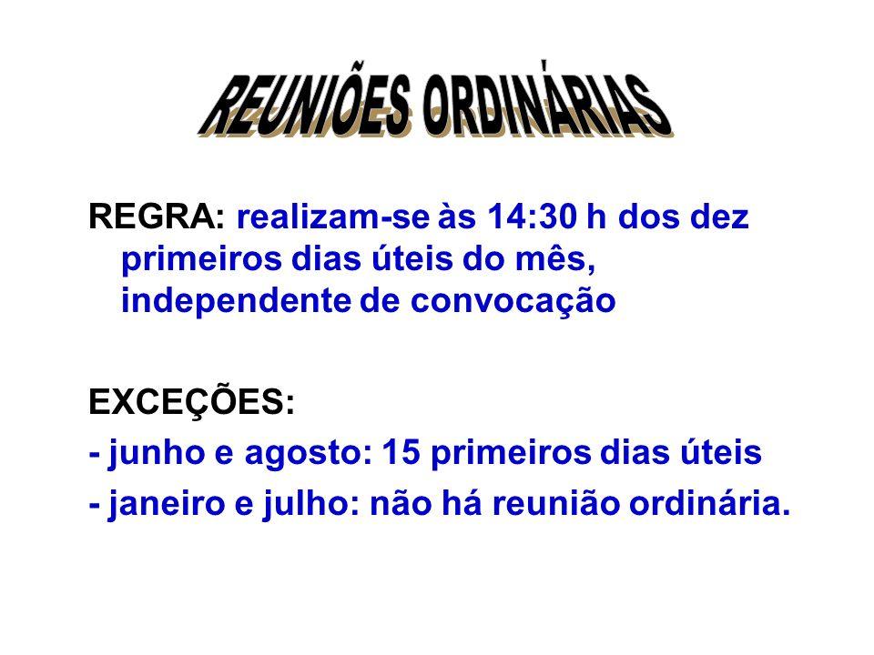 REUNIÕES ORDINÁRIAS REGRA: realizam-se às 14:30 h dos dez primeiros dias úteis do mês, independente de convocação.