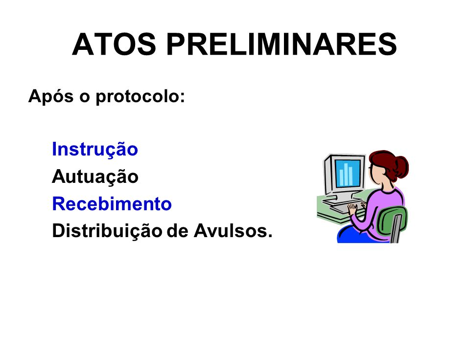 ATOS PRELIMINARES Instrução Autuação Recebimento