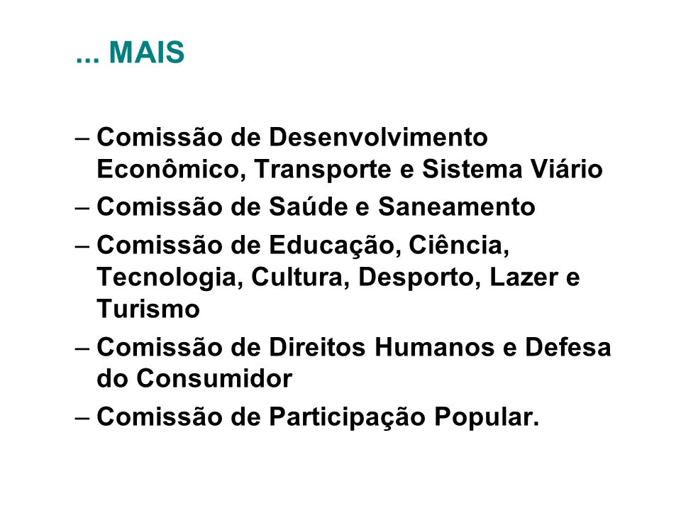 ... MAIS Comissão de Desenvolvimento Econômico, Transporte e Sistema Viário. Comissão de Saúde e Saneamento.