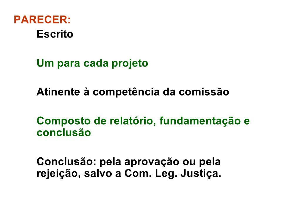PARECER: Escrito. Um para cada projeto. Atinente à competência da comissão. Composto de relatório, fundamentação e conclusão.