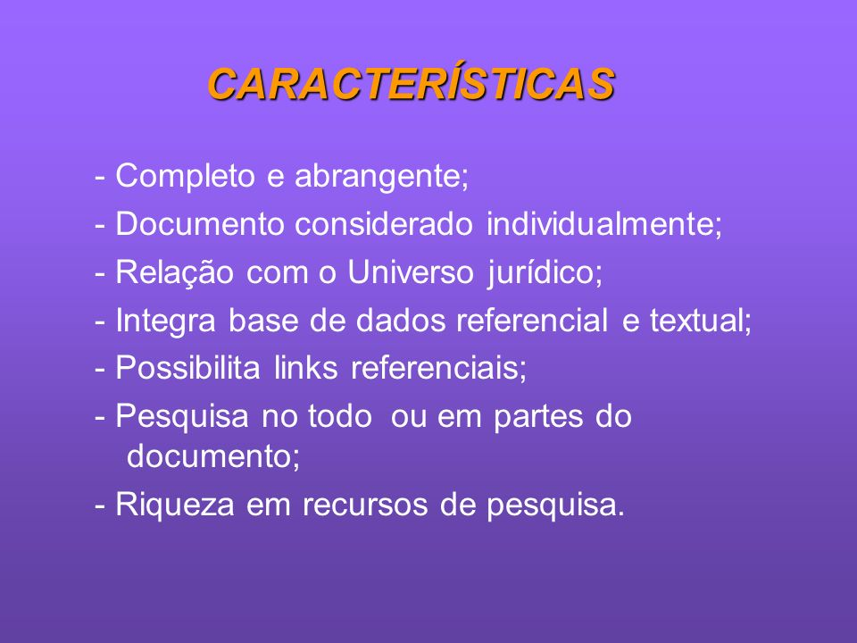 - Completo e abrangente; - Documento considerado individualmente;