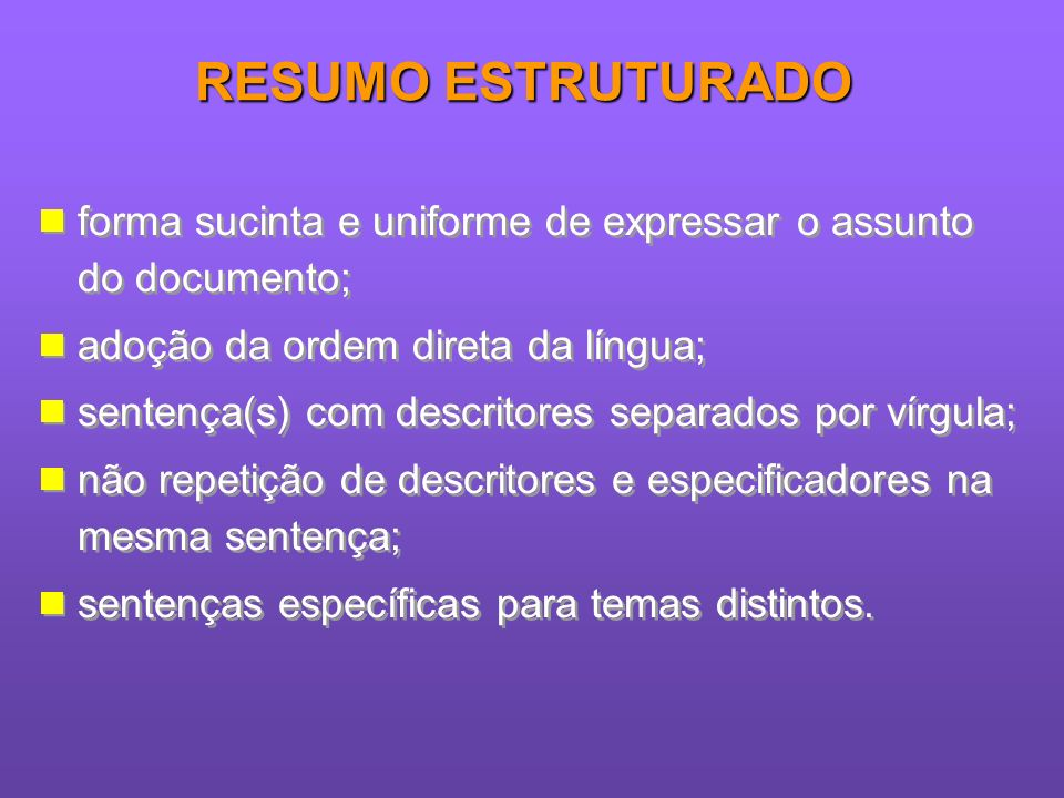 RESUMO ESTRUTURADO forma sucinta e uniforme de expressar o assunto do documento; adoção da ordem direta da língua;