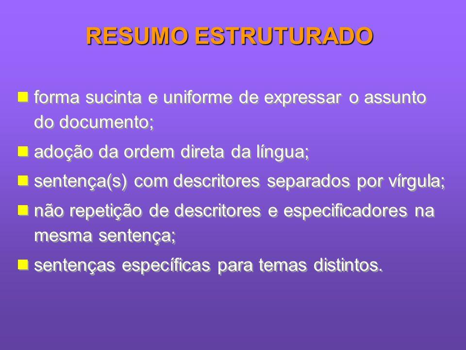 RESUMO ESTRUTURADOforma sucinta e uniforme de expressar o assunto do documento; adoção da ordem direta da língua;