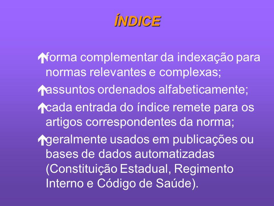 ÍNDICEforma complementar da indexação para normas relevantes e complexas; assuntos ordenados alfabeticamente;