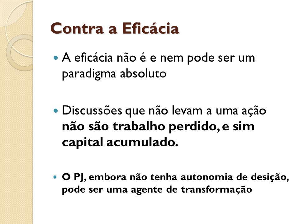 Contra a Eficácia A eficácia não é e nem pode ser um paradigma absoluto.