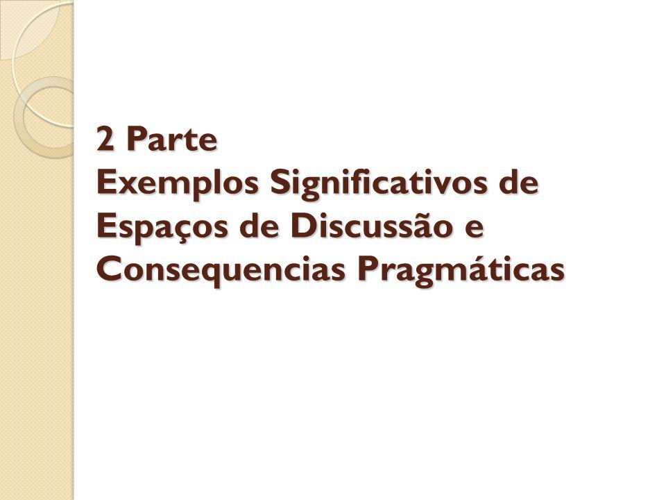 2 Parte Exemplos Significativos de Espaços de Discussão e Consequencias Pragmáticas