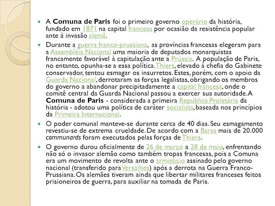 A Comuna de Paris foi o primeiro governo operário da história, fundado em 1871 na capital francesa por ocasião da resistência popular ante à invasão alemã.