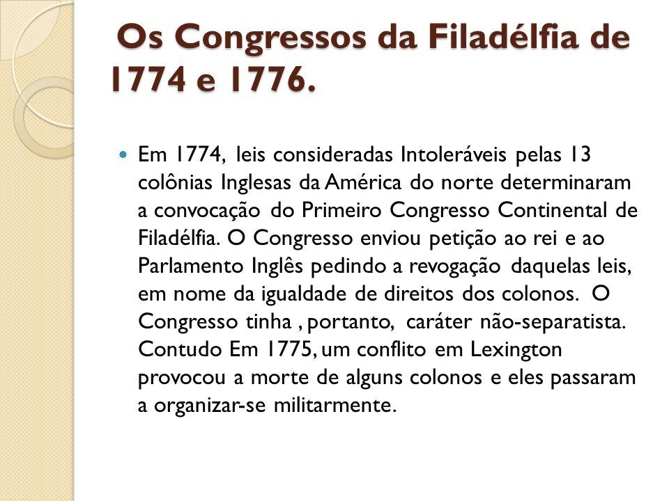 Os Congressos da Filadélfia de 1774 e 1776.