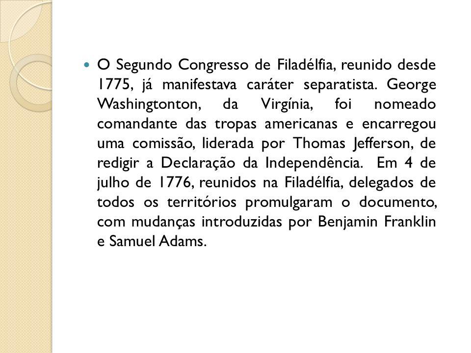 O Segundo Congresso de Filadélfia, reunido desde 1775, já manifestava caráter separatista.