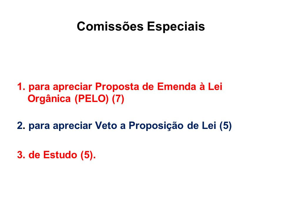 Comissões Especiais1.para apreciar Proposta de Emenda à Lei Orgânica (PELO) (7) 2.
