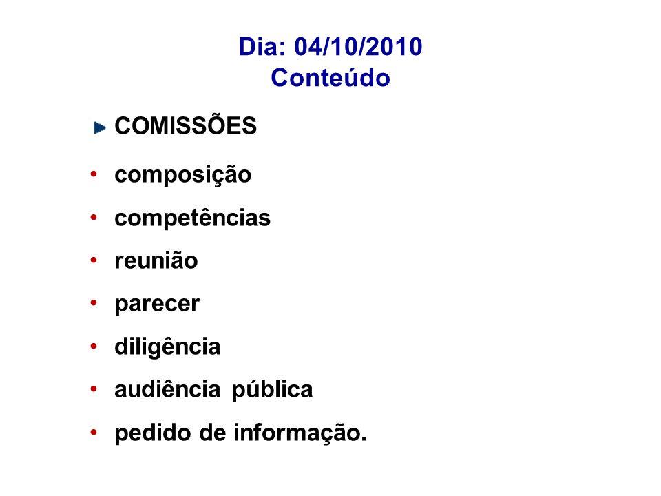 Dia: 04/10/2010 Conteúdo COMISSÕES composição competências reunião