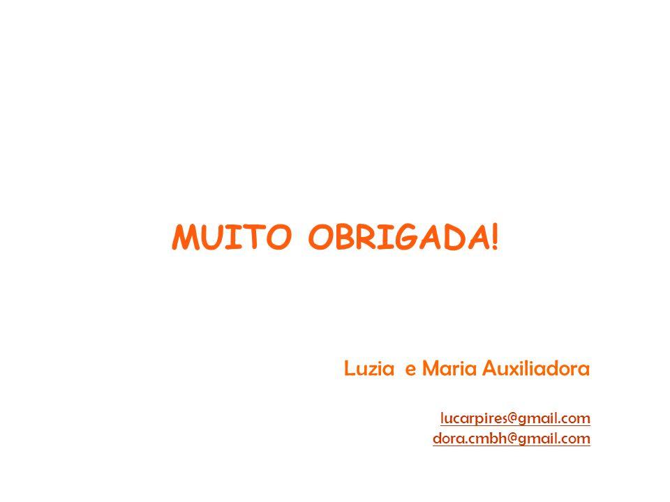 MUITO OBRIGADA! Luzia e Maria Auxiliadora lucarpires@gmail.com