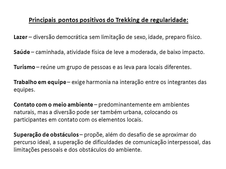 Principais pontos positivos do Trekking de regularidade: Lazer – diversão democrática sem limitação de sexo, idade, preparo físico.