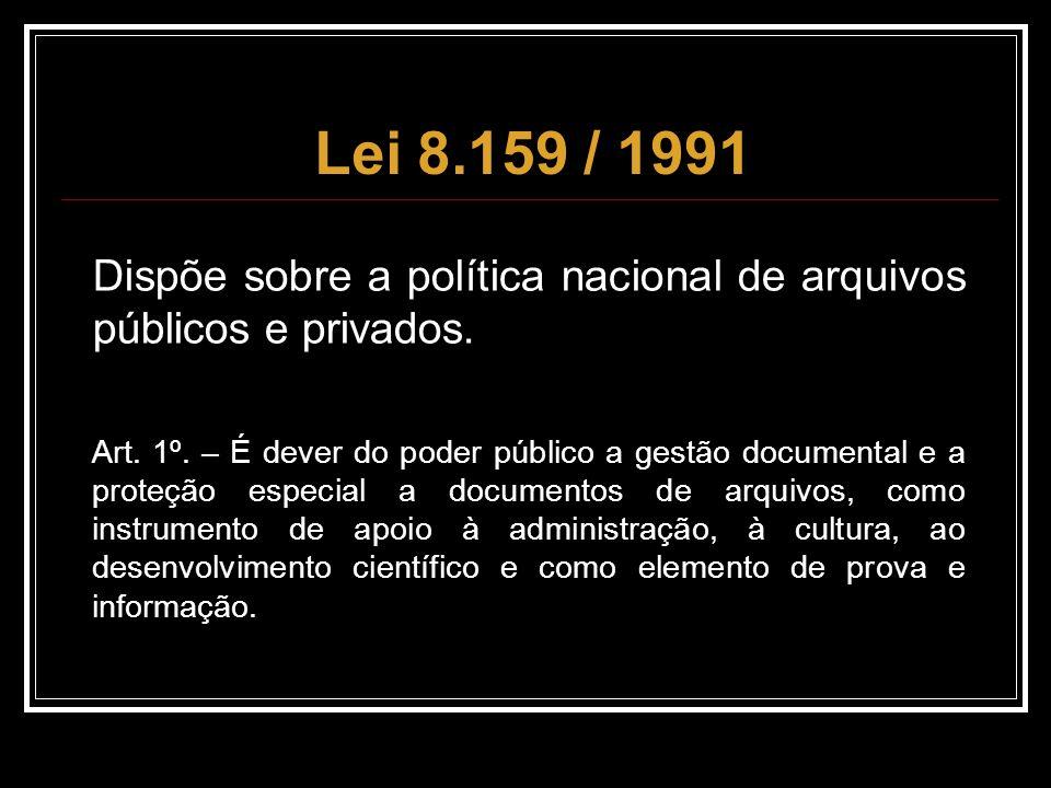 Lei 8.159 / 1991 Dispõe sobre a política nacional de arquivos públicos e privados.