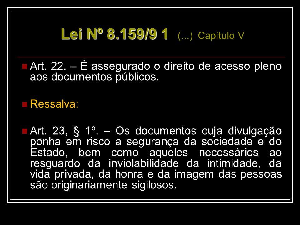 Lei Nº 8.159/9 1 (...) Capítulo V Art. 22. – É assegurado o direito de acesso pleno aos documentos públicos.